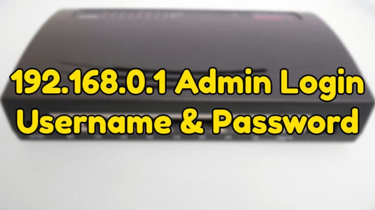 192 168 0 1 Admin Login, Username & Password - Router Login