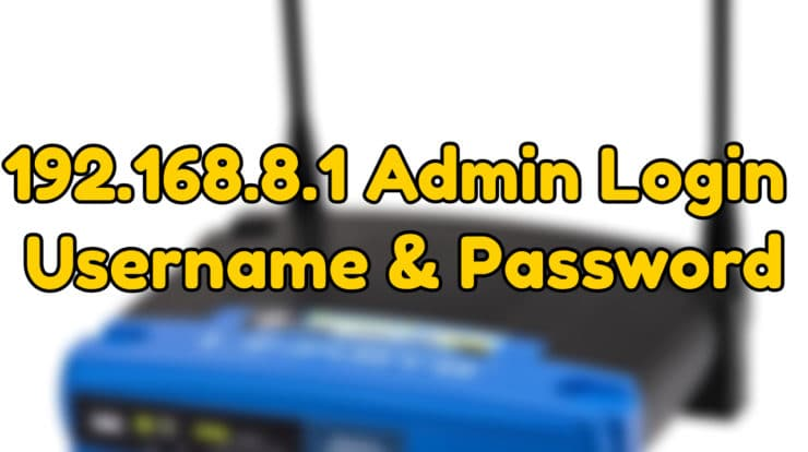 192 168 8 1 Admin Login, Username & Password - Router Login