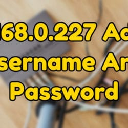 192.168.0.227 Admin, Username And Password