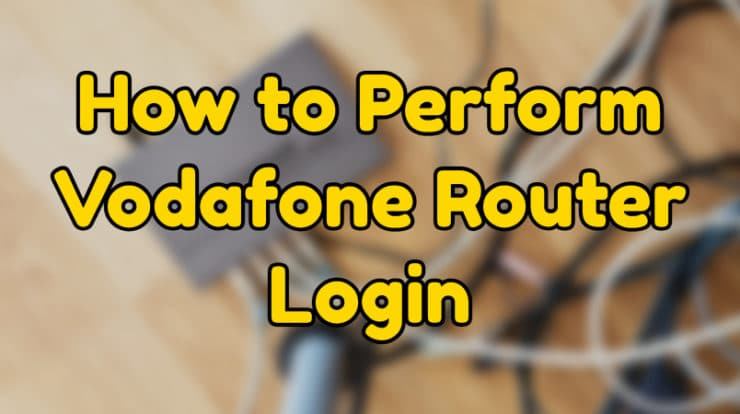 how to perform Vodafone router login